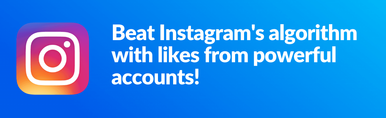 Beat Instagram's algorith with likes from powerful accounts!